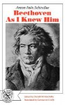 Beethoven As I Knew Him, A Biography - Anton Schindler