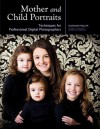 Mother and Child Portraits: Techniques for Professional Digital Photographers - Norman Phillips