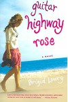 [Guitar Highway Rose] (By: Brigid Lowry) [published: January, 2006] - Brigid Lowry