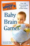 The Complete Idiot's Guide to Baby Brain Games - Lawrence E. Shapiro, Jennifer Lawler