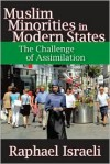 Muslim Minorities in Modern States: The Challenge of Assimilation - Raphael Israeli