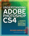 Understanding Adobe Photoshop CS4: The Essential Techniques for Imaging Professionals (2nd Edition) - Richard Harrington