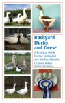 Backyard Ducks and Geese: A Practical Guide for the Enthusiast and the Smallholder - J.C. Jeremy Hobson