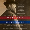 Destiny of the Republic: A Tale of Madness, Medicine and the Murder of a President - Candice Millard, Paul Michael, Random House Audio
