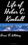 Life of Heber C. Kimball - Orson F. Whitney
