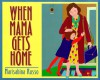 When Mama Gets Home - Marisabina Russo