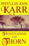 Frostflower and Thorn - Phyllis Ann Karr