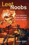 Leet Noobs: The Life and Death of an Expert Player Group in World of Warcraft - Mark Chen
