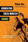 Reinventing Youth Ministry (Again): From Bells and Whistles to Flesh and Blood - Wayne Rice