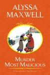 Murder Most Malicious (A Lady and Lady's Maid Mystery) - Alyssa Maxwell