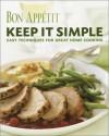 Bon Appetit: Keep It Simple: Easy Techniques for Great Home Cooking - Bon Appétit Magazine