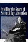 Avoiding the Snare of Seventh-day Adventism - David W. Cloud