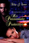 Her Passionate Protector - Dilys J. Carnie