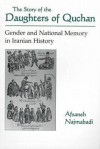 The Story of the Daughters of Quchan: Gender and National Memory in Iranian History - Afsaneh Najmabadi