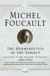 The Hermeneutics of the Subject: Lectures at the Collège de France, 1981-82 - Michel Foucault, Graham Burchell, Frédéric Gros, Arnold I. Davidson, Arnold I. I. Davidson