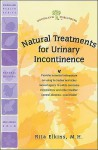 Natural Treatments for Urinary Incontinence: Using Butterbur and Other Natural Supplements to Treat Bladder-Control Problems - Rita Elkins