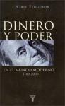 Dinero y Poder En El Mundo Moderno 1700-2000 - Niall Ferguson