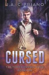 Cursed: An Urban Fantasy Novel (The Thrice Cursed Mage Book 1) - J.A. Cipriano
