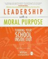 Leadership with a Moral Purpose: Turning Your School Inside Out - Will Ryan, Ian Gilbert