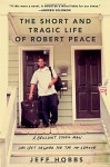 By Jeff Hobbs The Short and Tragic Life of Robert Peace: A Brilliant Young Man Who Left Newark for the Ivy League [Hardcover] - Jeff Hobbs