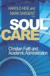 Soul Care: Christian Faith and Academic Administration - Harold Heie
