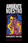 El Ambiente Nuestro: Chicano/Latino Homoerotic Writing - David William Foster
