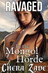 Ravaged by the Mongol Horde (First Time Fertile Medieval Gang Erotica) - Chera Zade