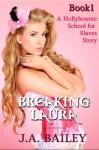 Breaking Laura - J.A. Bailey