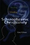 Schizophrenic Christianity - Gary Gibson
