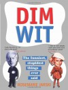 Dim Wit: The Funniest, Stupidest Things Ever Said - Rosemarie Jarski