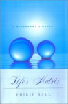 Life's Matrix: A Biography of Water, With a new preface - Philip Ball