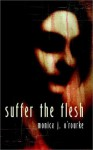 Suffer the Flesh - Monica J. O'Rourke