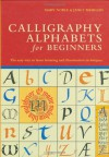 Calligraphy Alphabets for Beginners: The Easy Way to Learn Lettering and Illumination Techniques - Janet Mehigan