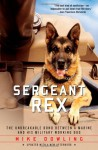 Sergeant Rex: The Unbreakable Bond Between a Marine and His Military Working Dog - Mike Dowling, Damien Lewis