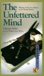 The Unfettered Mind: Writings of the Zen Master to the Sword Master (The Way of the Warrior Series) - Takuan Soho