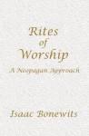 Rites of Worship: A Neopagan Approach - Isaac Bonewits