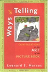 Ways of Telling: Conversations on the Art of the Picture Book - Leonard S. Marcus