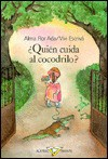 Quien Cuida Al Cocodrilo? (Who Takes Care of the Crocodile?) - Alma Flor Ada, Vivi Escriva