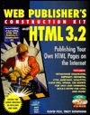 Web Publisher's Construction Kit with HTML 3.2: Publishing Your Own HTML Pages on the Internet - David Fox, Troy Downing
