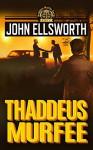 Thaddeus Murfee (Thaddeus Murfee Legal Thrillers Book 1) - John Ellsworth