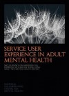Service User Experience in Adult Mental Health: Nice Guidance on Improving the Experience of Care for People Using Adult Nhs Mental Health Services. - National Collaborating Centre for Mental