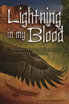 Lightning in My Blood: A Journey Into Shamanic Healing & the Supernatural - James Endredy