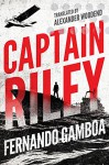Captain Riley (The Captain Riley Adventures Book 1) - Alexander Woodend, Fernando Gamboa