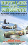 Buffaloes Over Singapore: RAF, Raaf, Rnzaf and Dutch Brester Fighters in Action Over Malaya and the East Indies 1941-1942 - Brian Cull, Paul Sortehaug
