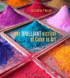 The Brilliant History of Color in Art - Victoria Finlay