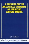 A Treatise on the Analytical Dynamics of Particles and Rigid Bodies: With an Introduction to the Problem of Three Bodies - Edmund Taylor Whittaker