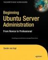 Beginning Ubuntu Server Administration: From Novice to Professional (Expert's Voice) - Sander van Vugt