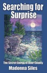 Searching for Surprise: The Secret Energy of Door County - Madonna Siles