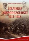 Żołnierze Niepodległości 1914-1918 - Joanna Wieliczka-Szarkowa