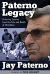 Paterno Legacy: Enduring Lessons from the Life and Death of My Father - Jay Paterno, Phil Knight